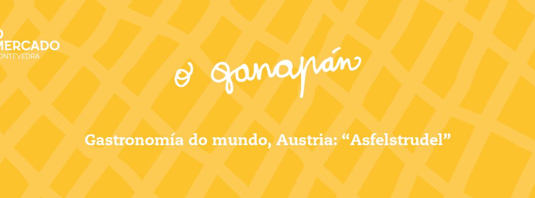 "O Ganapán (espazo GASTRO). Gastronomía do mundo, Austria: ""Apfelstrudel"""